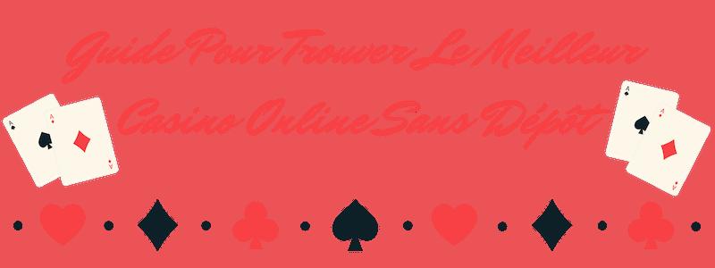 Guide Pour Trouver Le Meilleur Casino Online Sans Dépôt